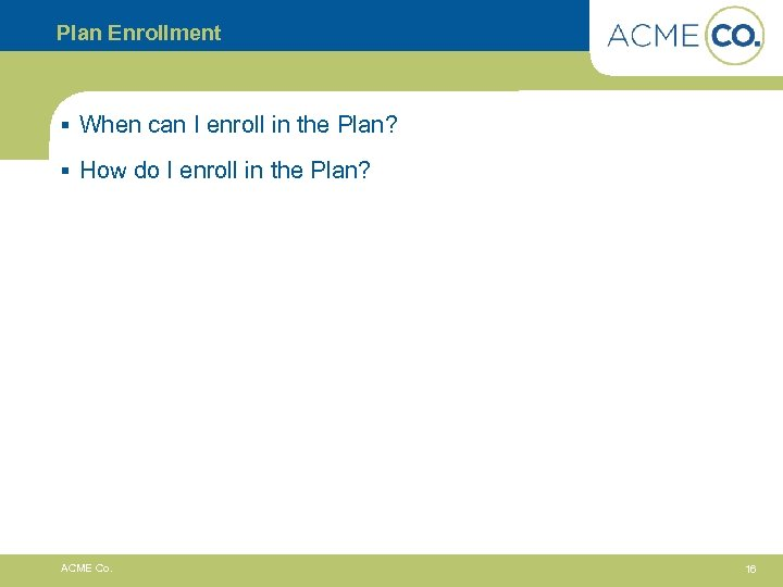 Plan Enrollment § When can I enroll in the Plan? § How do I