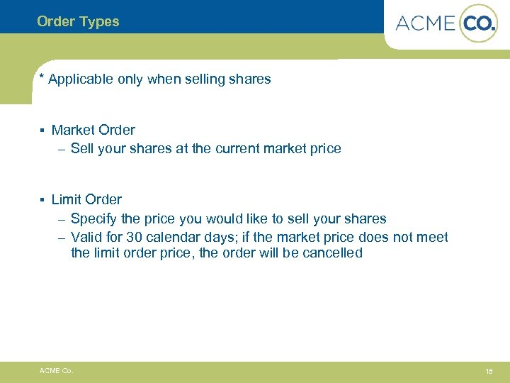 Order Types * Applicable only when selling shares § Market Order – Sell your