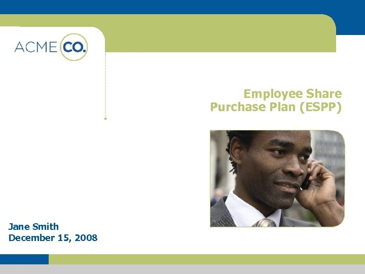 Employee Share Purchase Plan (ESPP) Jane Smith December 15, 2008