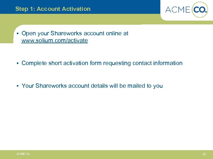 Step 1: Account Activation § Open your Shareworks account online at www. solium. com/activate