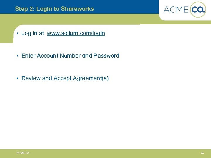 Step 2: Login to Shareworks § Log in at www. solium. com/login § Enter