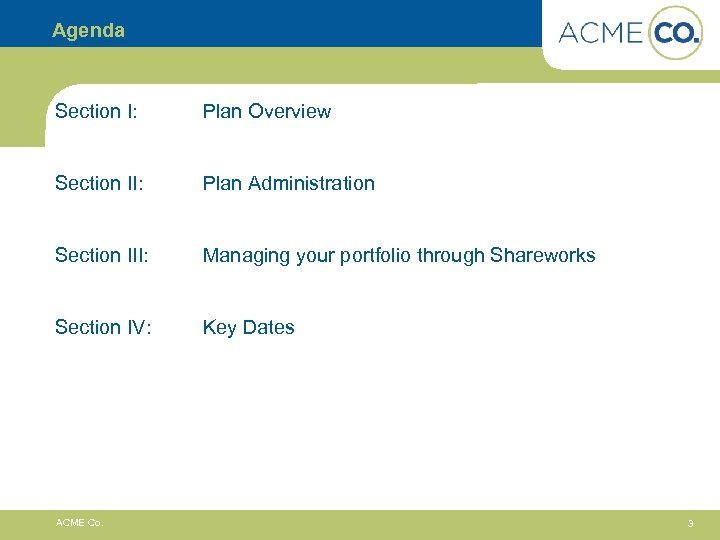 Agenda Section I: Plan Overview Section II: Plan Administration Section III: Managing your portfolio