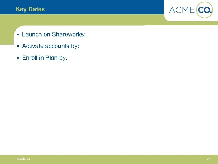 Key Dates § Launch on Shareworks: § Activate accounts by: § Enroll in Plan