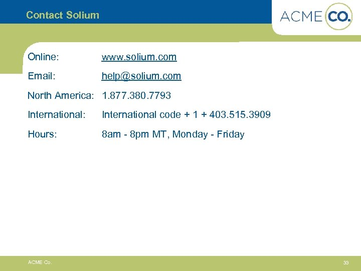 Contact Solium Online: www. solium. com Email: help@solium. com North America: 1. 877. 380.