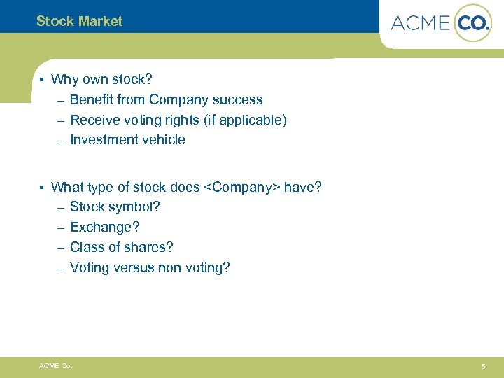 Stock Market § Why own stock? – Benefit from Company success – Receive voting