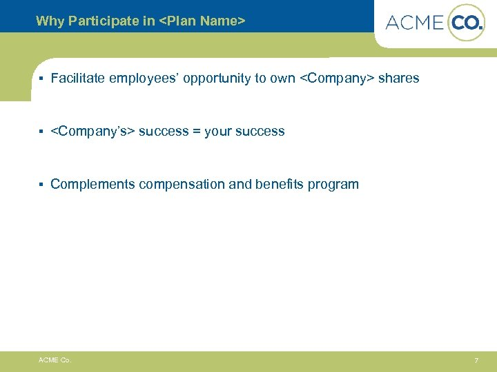 Why Participate in <Plan Name> § Facilitate employees' opportunity to own <Company> shares §
