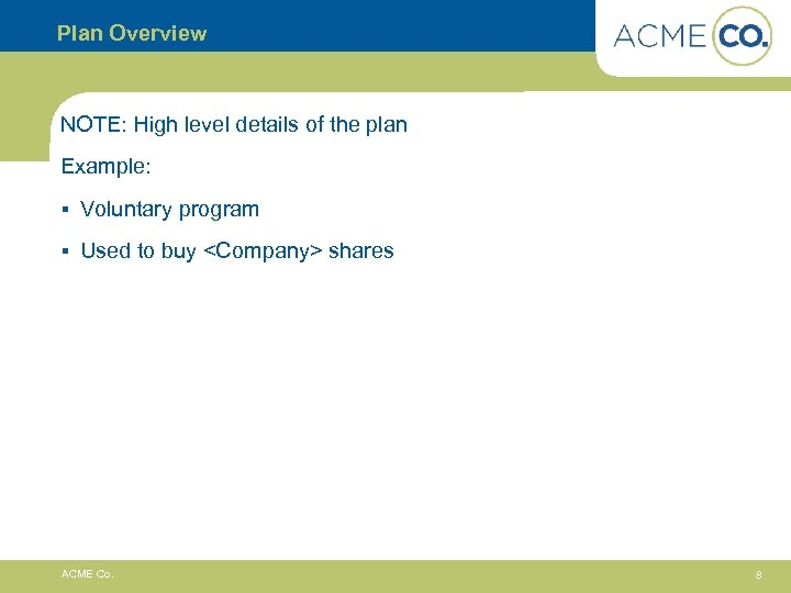 Plan Overview NOTE: High level details of the plan Example: § Voluntary program §