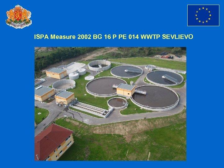 ISPA Measure 2002 BG 16 P PE 014 WWTP SEVLIEVO