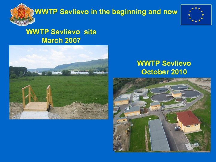WWTP Sevlievo in the beginning and now WWTP Sevlievo site March 2007 WWTP Sevlievo