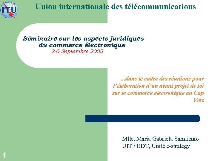 Union internationale des télécommunications Séminaire sur les aspects juridiques du commerce électronique 2 -6