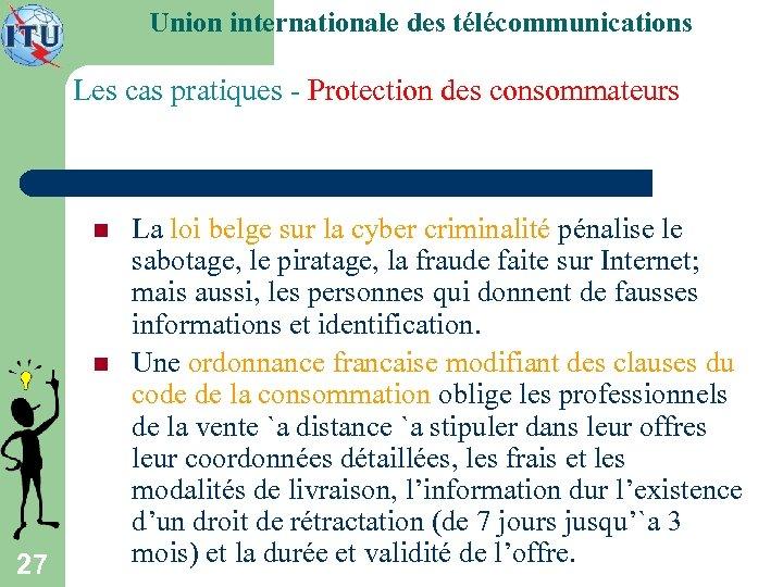 Union internationale des télécommunications Les cas pratiques - Protection des consommateurs n n 27