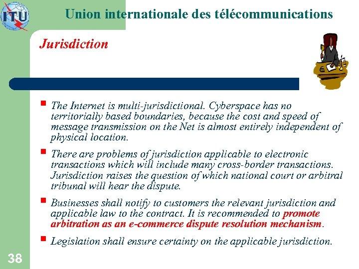 Union internationale des télécommunications Jurisdiction § The Internet is multi-jurisdictional. Cyberspace has no territorially