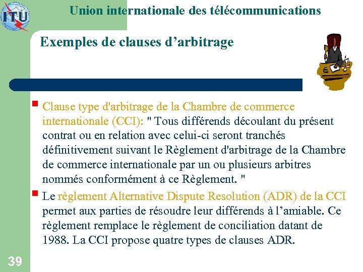 Union internationale des télécommunications Exemples de clauses d'arbitrage § Clause type d'arbitrage de la