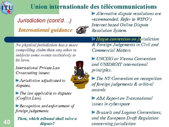Union internationale des télécommunications Jurisdiction (cont'd…) International guidance No physical jurisdiction has a more
