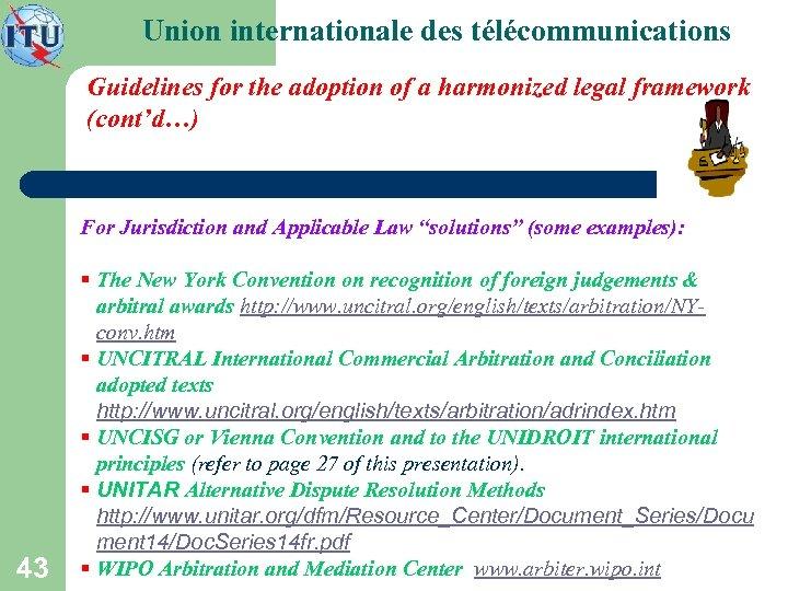 Union internationale des télécommunications Guidelines for the adoption of a harmonized legal framework (cont'd…)