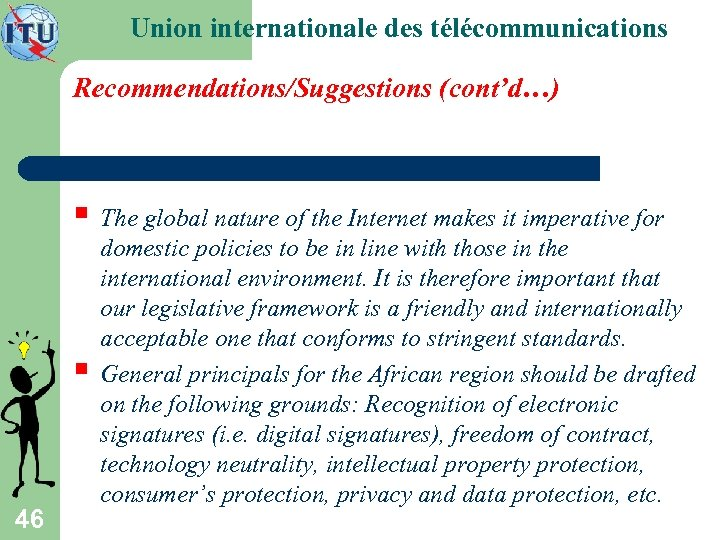 Union internationale des télécommunications Recommendations/Suggestions (cont'd…) § The global nature of the Internet makes