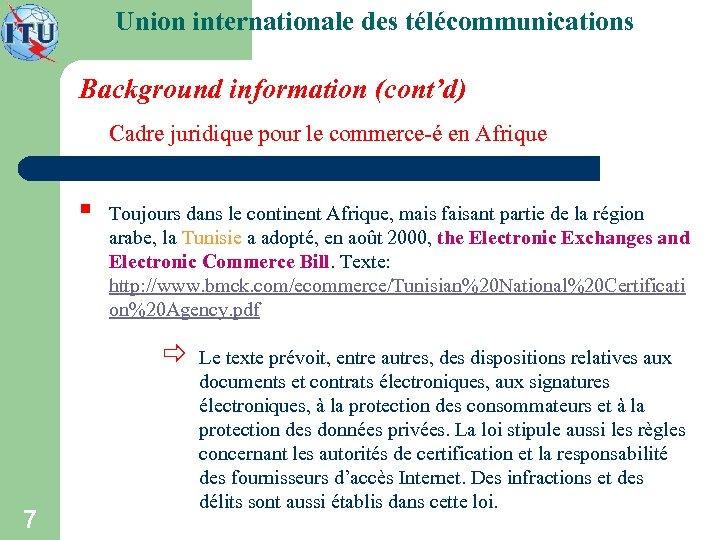 Union internationale des télécommunications Background information (cont'd) Cadre juridique pour le commerce-é en Afrique