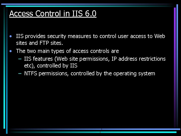 Access Control in IIS 6. 0 • IIS provides security measures to control user