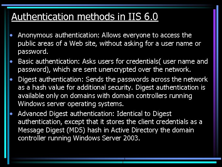 Authentication methods in IIS 6. 0 • Anonymous authentication: Allows everyone to access the