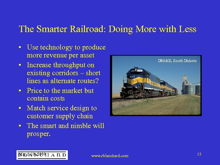 The Smarter Railroad: Doing More with Less • Use technology to produce more revenue