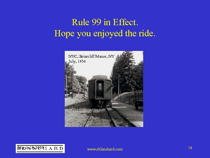 Rule 99 in Effect. Hope you enjoyed the ride. NYC, Briarcliff Manor, NY July,
