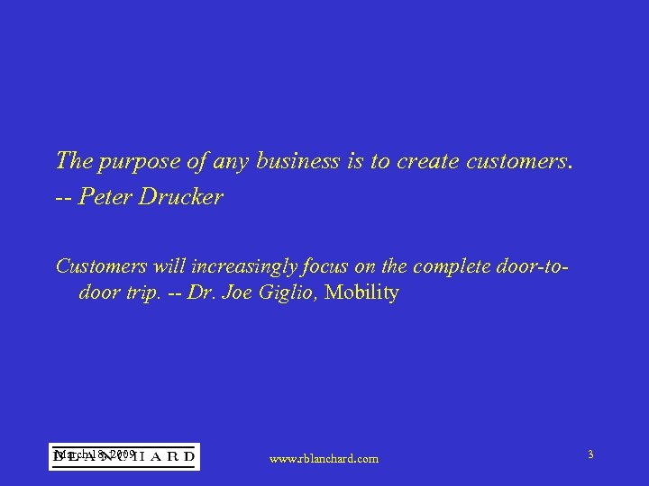 The purpose of any business is to create customers. -- Peter Drucker Customers will