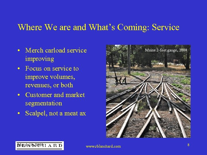Where We are and What's Coming: Service • Merch carload service improving • Focus