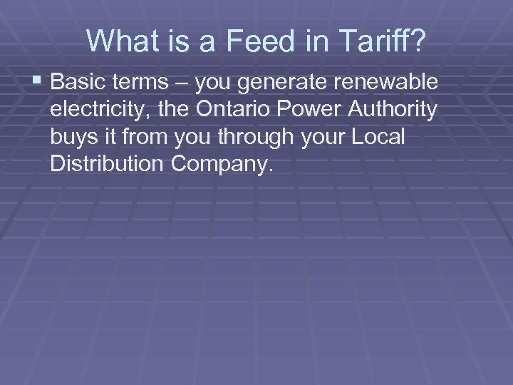 What is a Feed in Tariff? § Basic terms – you generate renewable electricity,