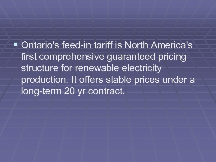 § Ontario's feed-in tariff is North America's first comprehensive guaranteed pricing structure for renewable
