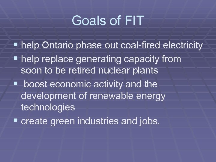 Goals of FIT § help Ontario phase out coal-fired electricity § help replace generating
