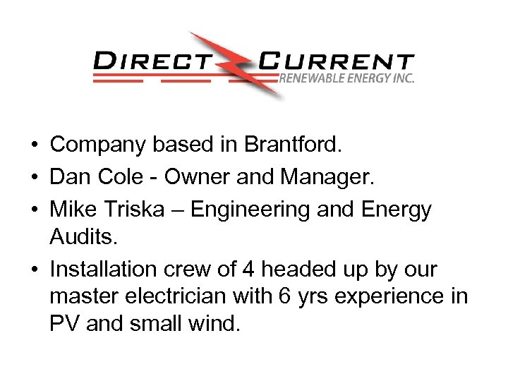 • Company based in Brantford. • Dan Cole - Owner and Manager. •