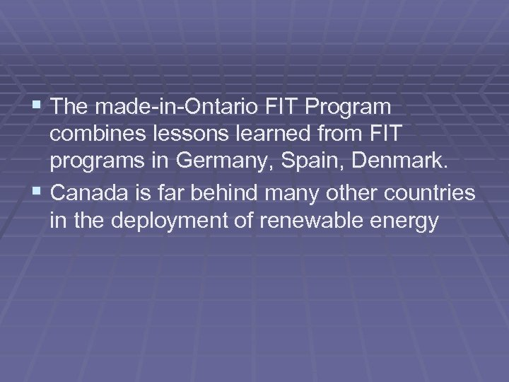 § The made-in-Ontario FIT Program combines lessons learned from FIT programs in Germany, Spain,