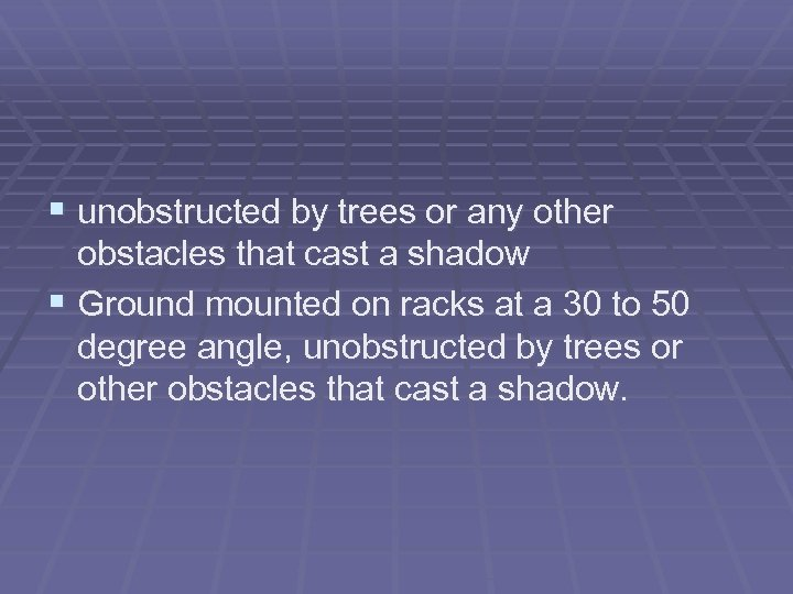 § unobstructed by trees or any other obstacles that cast a shadow § Ground
