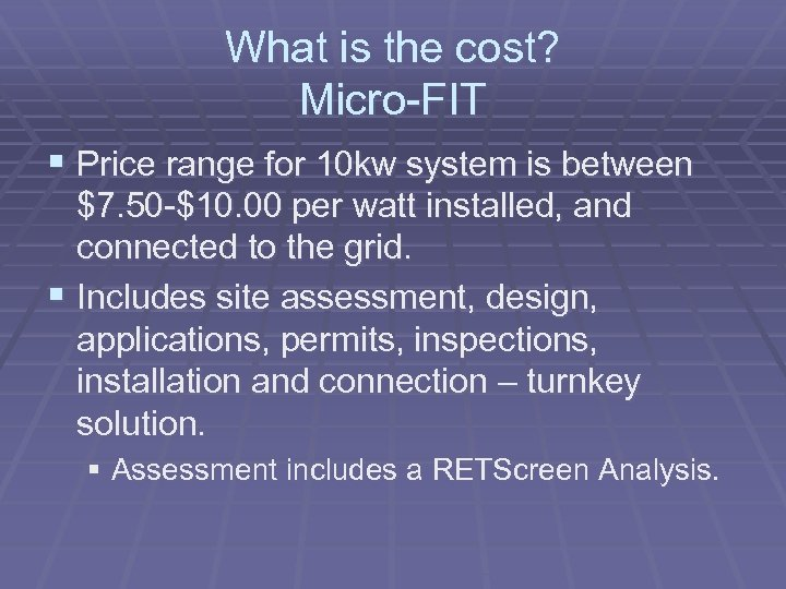 What is the cost? Micro-FIT § Price range for 10 kw system is between