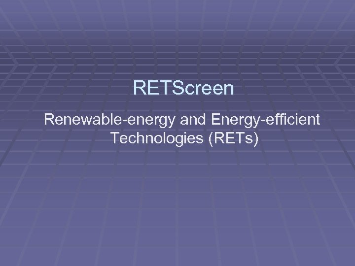 RETScreen Renewable-energy and Energy-efficient Technologies (RETs)