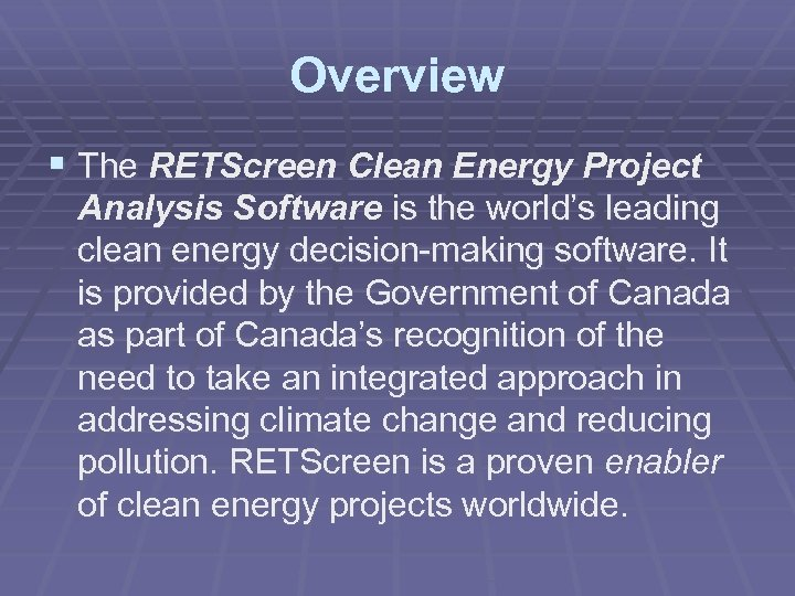 Overview § The RETScreen Clean Energy Project The Analysis Software is the world's leading
