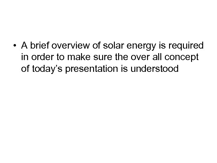 • A brief overview of solar energy is required in order to make