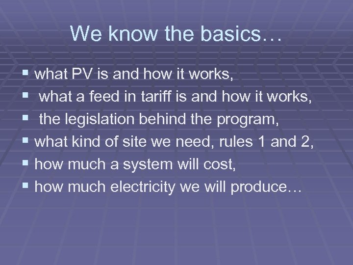 We know the basics… § what PV is and how it works, § what