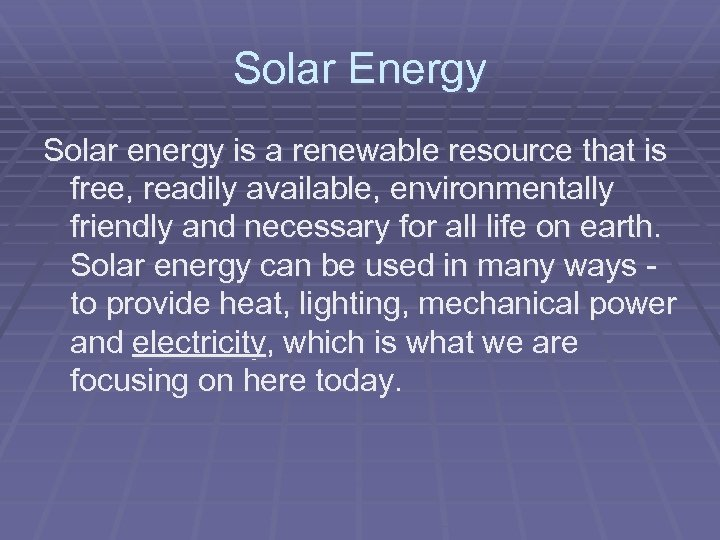 Solar Energy Solar energy is a renewable resource that is free, readily available, environmentally
