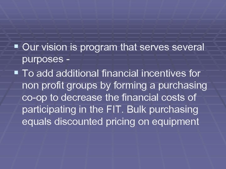 § Our vision is program that serves several purposes § To additional financial incentives