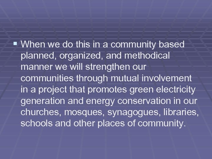 § When we do this in a community based planned, organized, and methodical manner