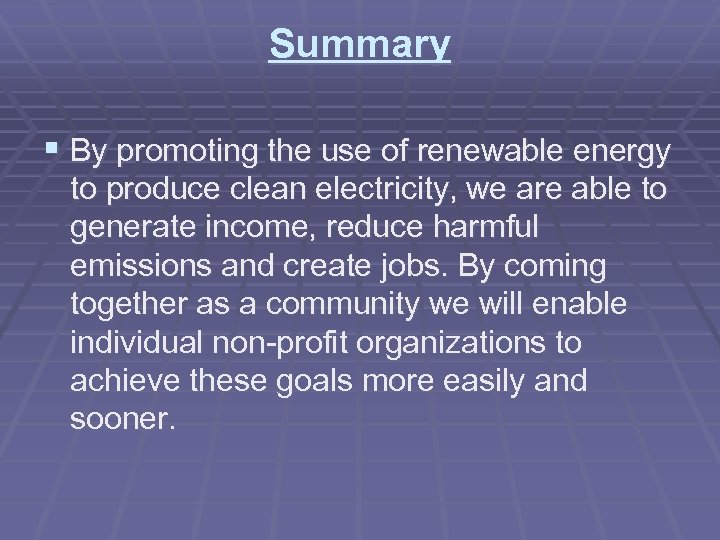 Summary § By promoting the use of renewable energy to produce clean electricity, we