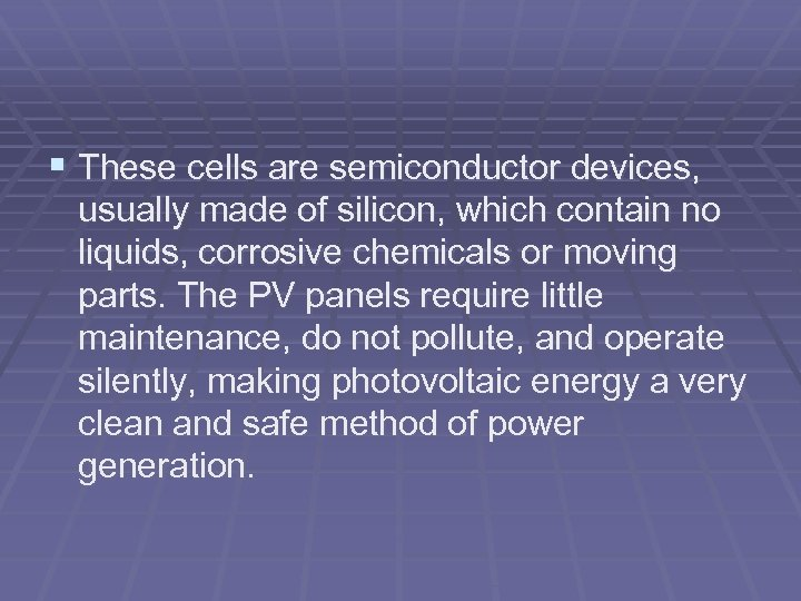 § These cells are semiconductor devices, usually made of silicon, which contain no liquids,