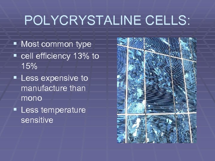 POLYCRYSTALINE CELLS: § Most common type § cell efficiency 13% to 15% § Less