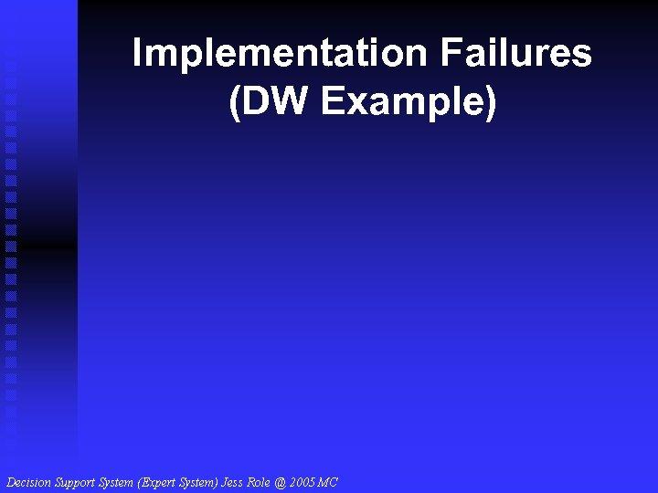 Implementation Failures (DW Example)