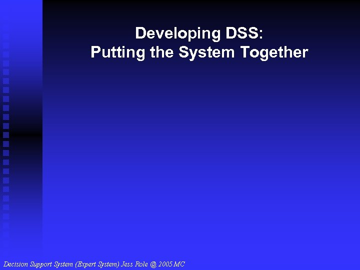 Developing DSS: Putting the System Together