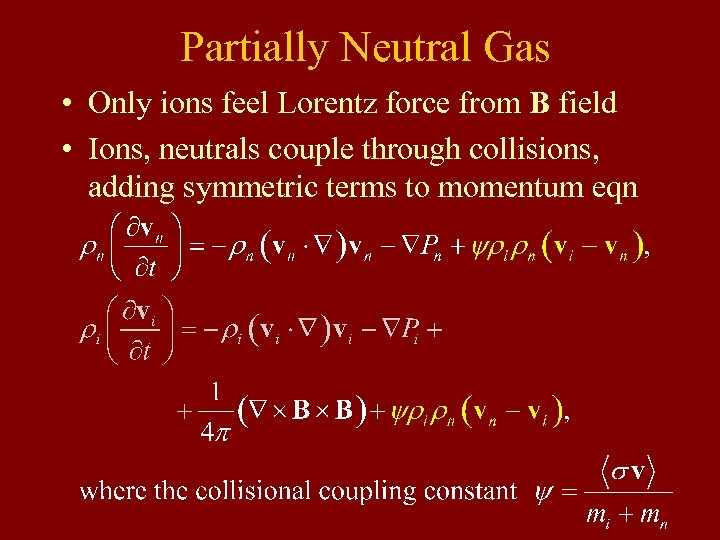 Partially Neutral Gas • Only ions feel Lorentz force from B field • Ions,