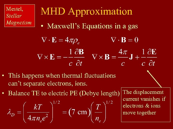 Mestel, Stellar Magnetism MHD Approximation • Maxwell's Equations in a gas • This happens