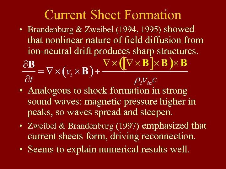 Current Sheet Formation • Brandenburg & Zweibel (1994, 1995) showed that nonlinear nature of