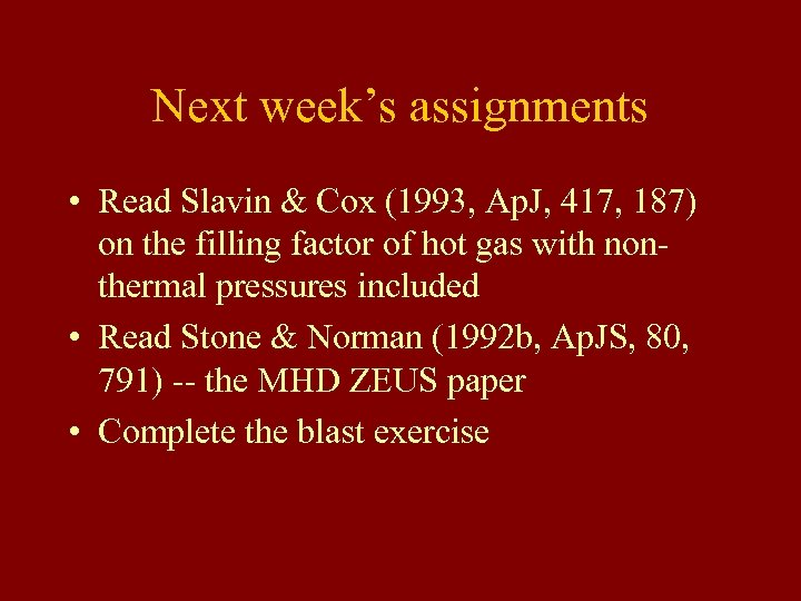 Next week's assignments • Read Slavin & Cox (1993, Ap. J, 417, 187) on